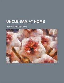 Book Uncle Sam at home by James Howard Bridge