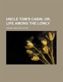 Book Uncle Tom's Cabin, Or, Life Among the Lowly (Volume 2) by Harriet Beecher Stowe