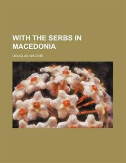 Book With the Serbs in Macedonia by Douglas Walshe