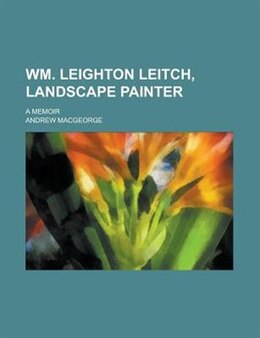 Book Wm. Leighton Leitch, Landscape Painter; A Memoir by Andrew Macgeorge