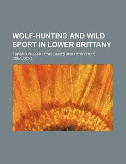 Book Wolf-hunting and Wild Sport in Lower Brittany by Edward William Lewis Davies
