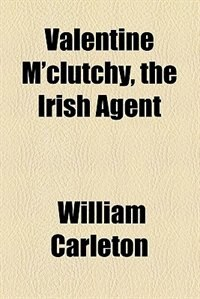 Book Valentine M'Clutchy, the Irish Agent (1847) by William Carleton
