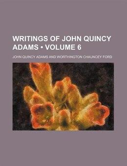Book Writings Of John Quincy Adams (volume 6) by John Quincy Adams