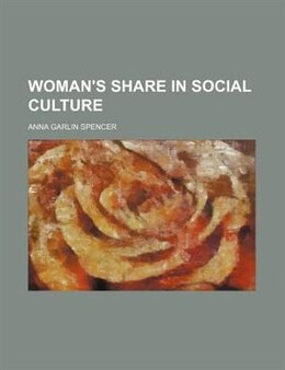 Book Woman's share in social culture by Anna Garlin Spencer