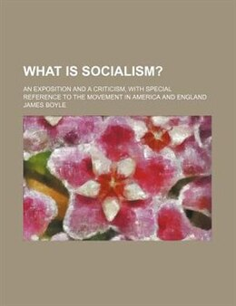 Book What Is Socialism?; An Exposition And A Criticism, With Special Reference To The Movement In… by James Boyle