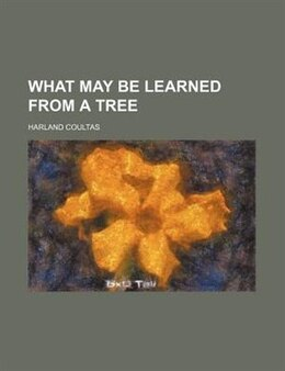 Book What May Be Learned From A Tree by Harland Coultas