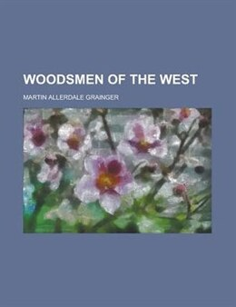 Book Woodsmen of the West by Martin Allerdale Grainger