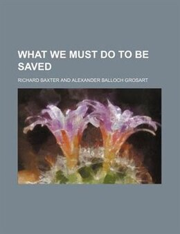 Book What we must do to be saved by Richard Baxter