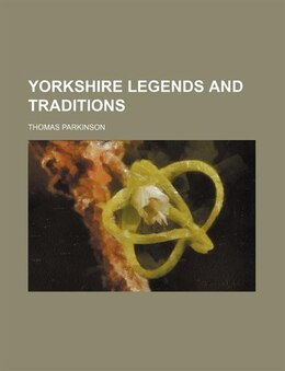 Book Yorkshire legends and traditions by Thomas Parkinson