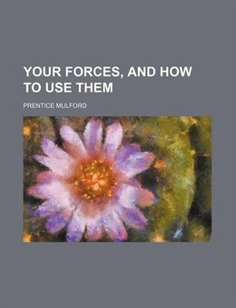 Book Your Forces, And How To Use Them (volume 2) by Prentice Mulford