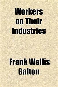 Book Workers on Their Industries by London South Place Institute