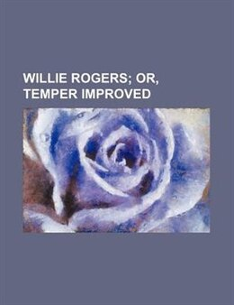 Book Willie Rogers;  Or, Temper Improved by Anne Wales Abbot