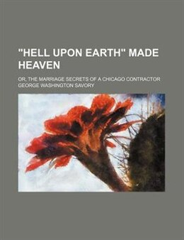Book hell Upon Earth Made Heaven by George Washington Savory