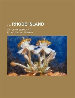Book Rhode Island; A Study In Separatism by Irving Berdine Richman