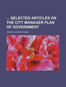 Book Selected Articles On The City Manager Plan Of Government by Edward Charles Mabie