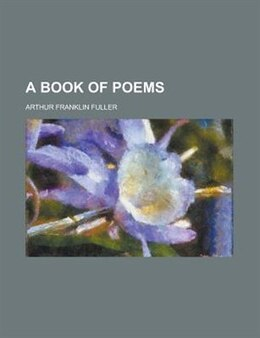Book A Book of Poems by Arthur Franklin Fuller