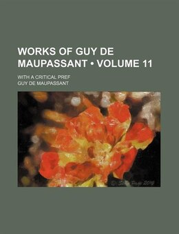 Book Works Of Guy De Maupassant (volume 11); With A Critical Pref by Guy De Maupassant