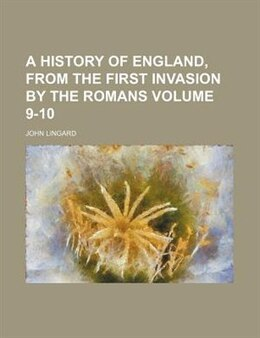 Book A History Of England, From The First Invasion By The Romans Volume 9-10 by John Lingard