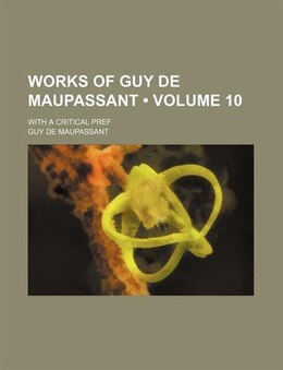 Book Works Of Guy De Maupassant (volume 10); With A Critical Pref by Guy De Maupassant