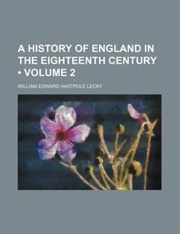 Book A History Of England In The Eighteenth Century (volume 2) by William Edward Hartpole Lecky