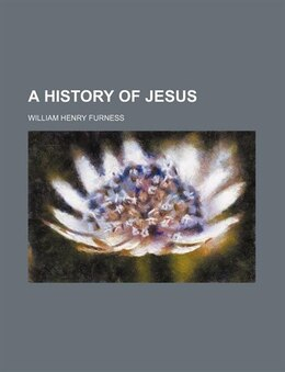 Book A History of Jesus by William Henry Furness