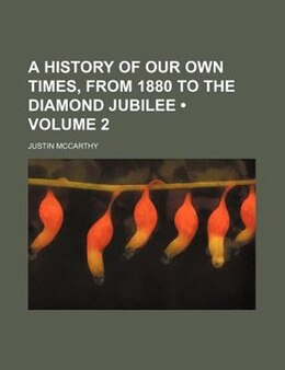 Book A History Of Our Own Times, From 1880 To The Diamond Jubilee (volume 2) by Justin Mccarthy