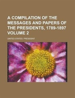 Book A Compilation Of The Messages And Papers Of The Presidents, 1789-1897 Volume 2 by United States. President
