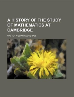 Book A History of the Study of Mathematics at Cambridge by Walter William Rouse Ball