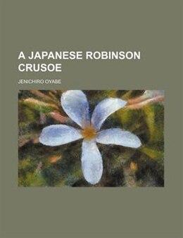 Book A Japanese Robinson Crusoe by Jenichiro Oyabe