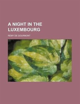 Book A Night in the Luxembourg by Remy De Gourmont