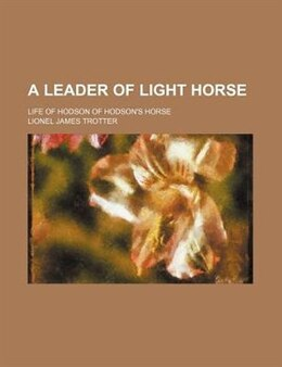 Book A Leader Of Light Horse; Life Of Hodson Of Hodson's Horse by Lionel James Trotter
