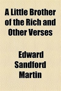 Book A Little Brother of the Rich and Other Verses by Edward Sandford Martin