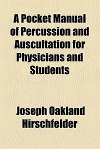 Book A Pocket Manual of Percussion and Auscultation for Physicians and Students by Joseph Oakland Hirschfelder