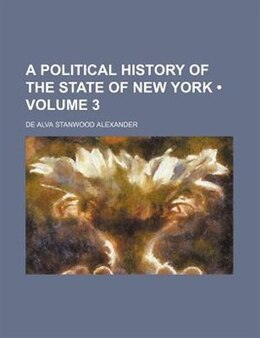 Book A Political History Of The State Of New York (volume 3) by De Alva Stanwood Alexander