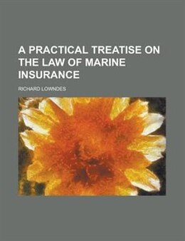 Book A Practical Treatise On The Law Of Marine Insurance by Richard Lowndes