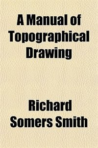 Book A Manual of Topographical Drawing by Richard Somers Smith