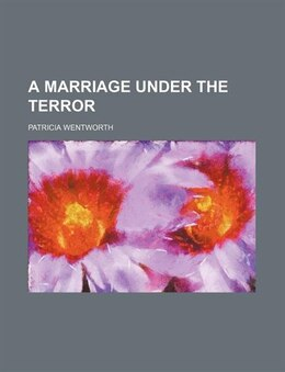Book A Marriage Under The Terror by Patricia Wentworth