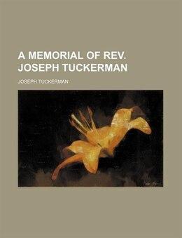 Book A Memorial of Rev. Joseph Tuckerman by Joseph Tuckerman