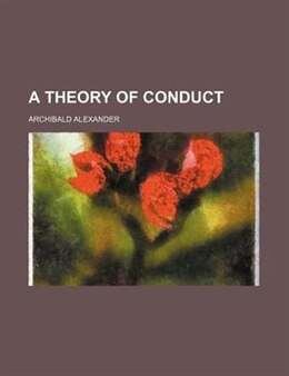 Book A Theory of Conduct by Archibald Alexander