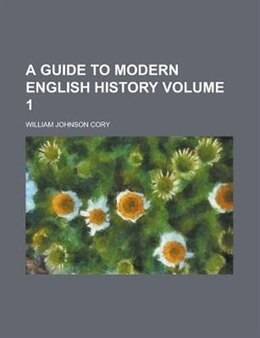 Book A Guide To Modern English History Volume 1: 1815-1830. by William Johnson Cory