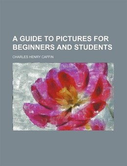 Book A Guide to Pictures for Beginners and Students by Charles Henry Caffin