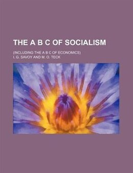 Book The A B C Of Socialism; (including The A B C Of Economics) by I. G. Savoy