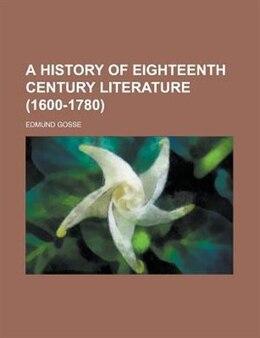 Book A History of Eighteenth Century Literature (1600-1780) by Edmund Gosse