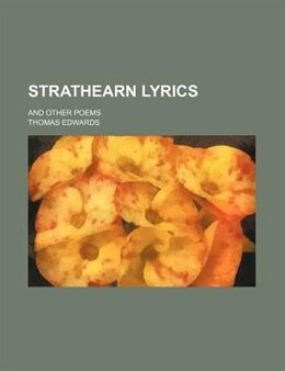 Book Strathearn Lyrics; And Other Poems by Thomas Edwards