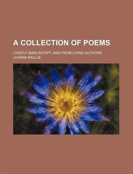 Book A Collection Of Poems; Chiefly Manuscript, And From Living Authors by Joanna Baillie