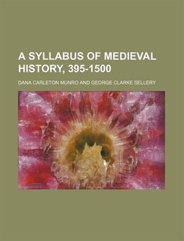 Book A Syllabus of Medieval History, 395-1500 by Dana Carleton Munro