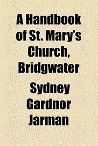 Book A Handbook of St. Mary's Church, Bridgwater by Sydney Gardnor Jarman