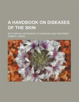 Book A Handbook On Diseases Of The Skin; With Special Reference To Diagnosis And Treatment by Robert Liveing