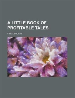 Book A Little Book of Profitable Tales by Eugene Field