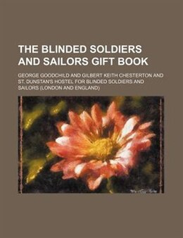 Book The Blinded Soldiers And Sailors Gift Book by George Goodchild